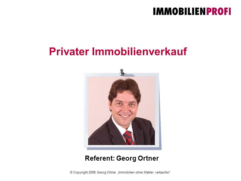 """© Copyright 2008 Georg Ortner """"Immobilien ohne Makler verkaufen Referent: Georg Ortner Privater Immobilienverkauf"""