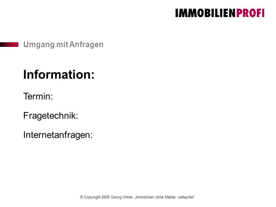 "© Copyright 2008 Georg Ortner ""Immobilien ohne Makler verkaufen Umgang mit Anfragen Information: Termin: Fragetechnik: Internetanfragen:"