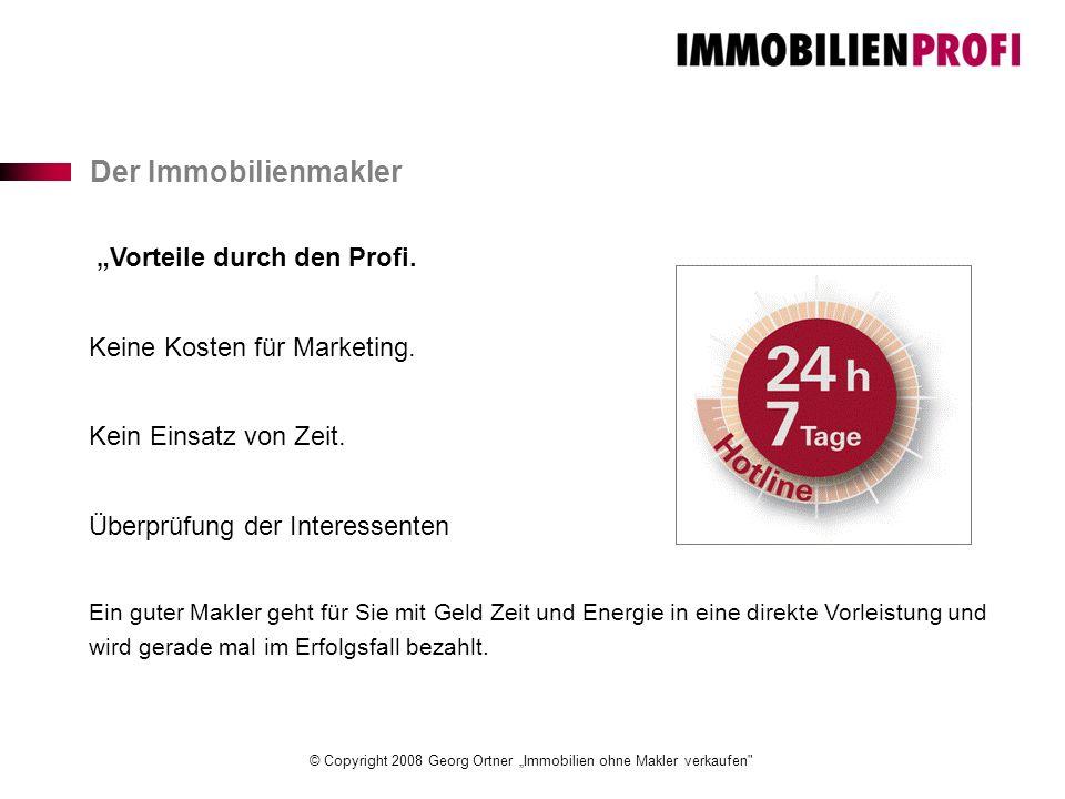 """© Copyright 2008 Georg Ortner """"Immobilien ohne Makler verkaufen Der Immobilienmakler """"Vorteile durch den Profi."""