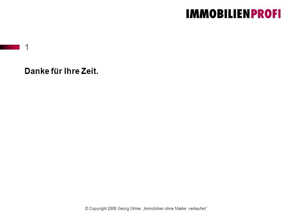 """© Copyright 2008 Georg Ortner """"Immobilien ohne Makler verkaufen 1 Danke für Ihre Zeit."""