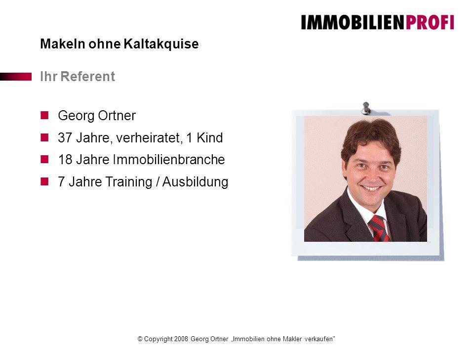 """© Copyright 2008 Georg Ortner """"Immobilien ohne Makler verkaufen Makeln ohne Kaltakquise Ihr Referent Georg Ortner 37 Jahre, verheiratet, 1 Kind 18 Jahre Immobilienbranche 7 Jahre Training / Ausbildung"""