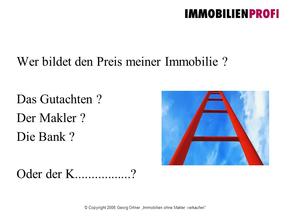 "© Copyright 2008 Georg Ortner ""Immobilien ohne Makler verkaufen Wer bildet den Preis meiner Immobilie ."