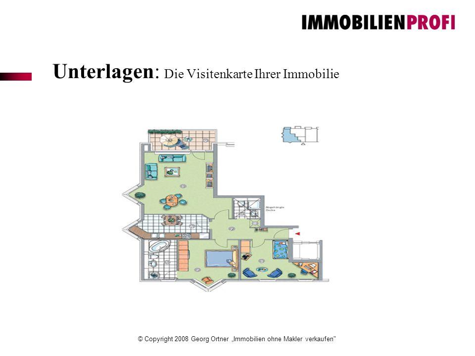 """© Copyright 2008 Georg Ortner """"Immobilien ohne Makler verkaufen Unterlagen: Die Visitenkarte Ihrer Immobilie"""