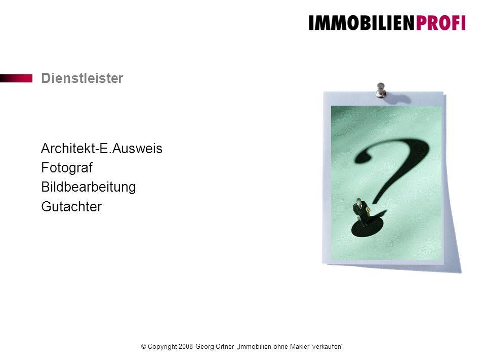 "© Copyright 2008 Georg Ortner ""Immobilien ohne Makler verkaufen Architekt-E.Ausweis Fotograf Bildbearbeitung Gutachter Dienstleister"