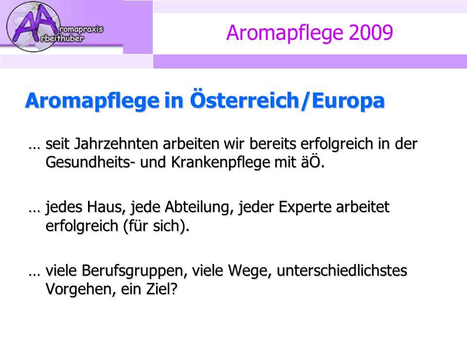 Aromapflege 2009 Aromapflege in Österreich/Europa … seit Jahrzehnten arbeiten wir bereits erfolgreich in der Gesundheits- und Krankenpflege mit äÖ.