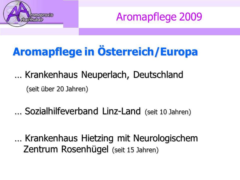 Aromapflege 2009 Aromapflege in Österreich/Europa … Krankenhaus Neuperlach, Deutschland (seit über 20 Jahren) (seit über 20 Jahren) … Sozialhilfeverband Linz-Land (seit 10 Jahren) … Krankenhaus Hietzing mit Neurologischem Zentrum Rosenhügel (seit 15 Jahren)