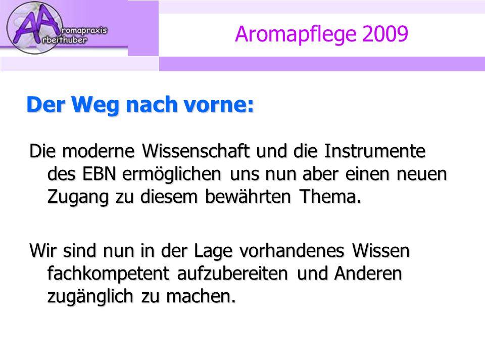 Aromapflege 2009 Der Weg nach vorne: Die moderne Wissenschaft und die Instrumente des EBN ermöglichen uns nun aber einen neuen Zugang zu diesem bewährten Thema.