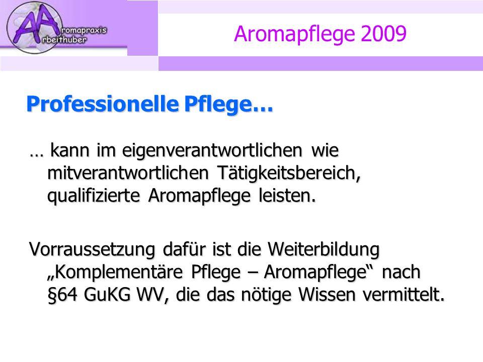 Aromapflege 2009 Professionelle Pflege… … kann im eigenverantwortlichen wie mitverantwortlichen Tätigkeitsbereich, qualifizierte Aromapflege leisten.