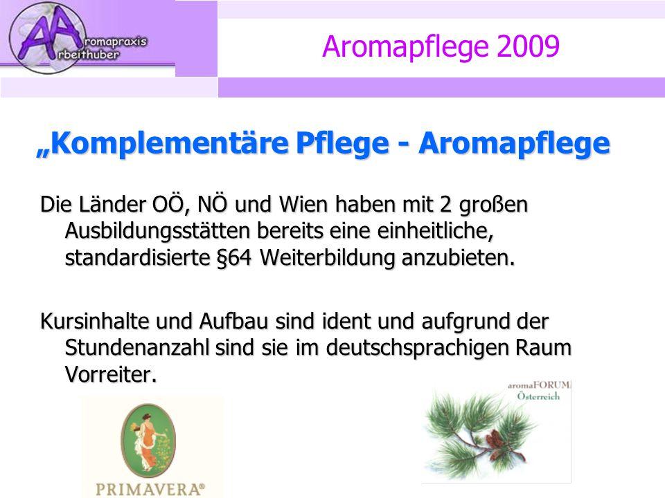 """Aromapflege 2009 """"Komplementäre Pflege - Aromapflege Die Länder OÖ, NÖ und Wien haben mit 2 großen Ausbildungsstätten bereits eine einheitliche, standardisierte §64 Weiterbildung anzubieten."""