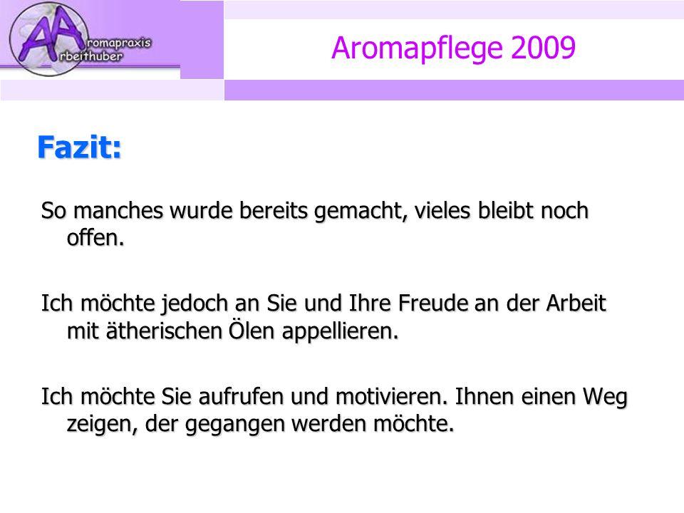 Aromapflege 2009 Fazit: So manches wurde bereits gemacht, vieles bleibt noch offen.