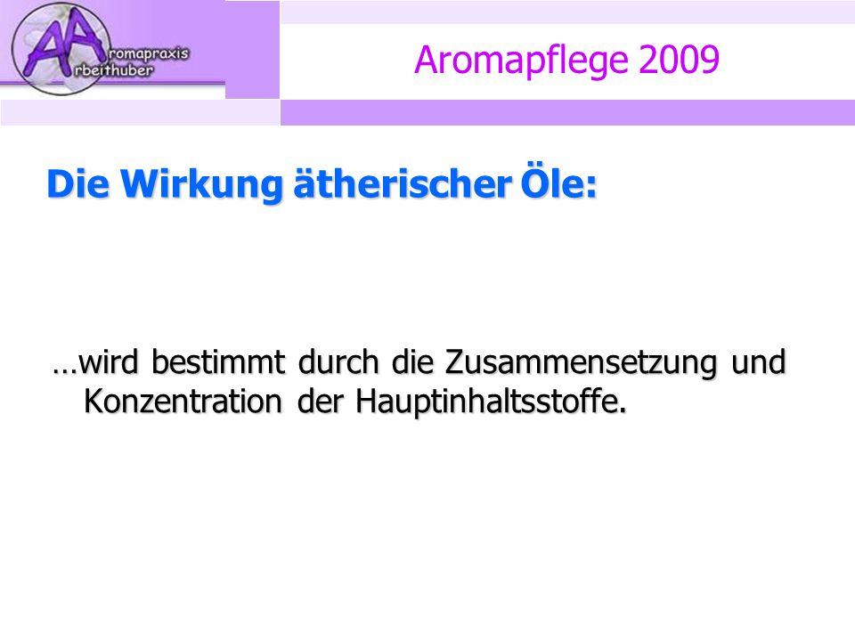 Aromapflege 2009 Die Wirkung ätherischer Öle: …wird bestimmt durch die Zusammensetzung und Konzentration der Hauptinhaltsstoffe.