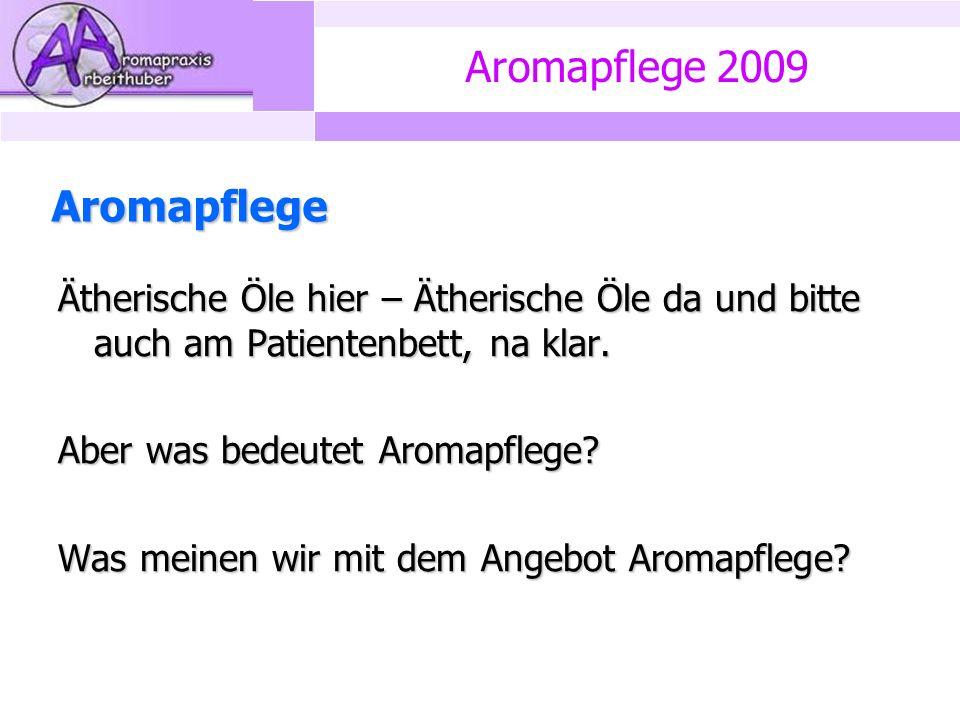 Aromapflege 2009 Aromapflege Ätherische Öle hier – Ätherische Öle da und bitte auch am Patientenbett, na klar.