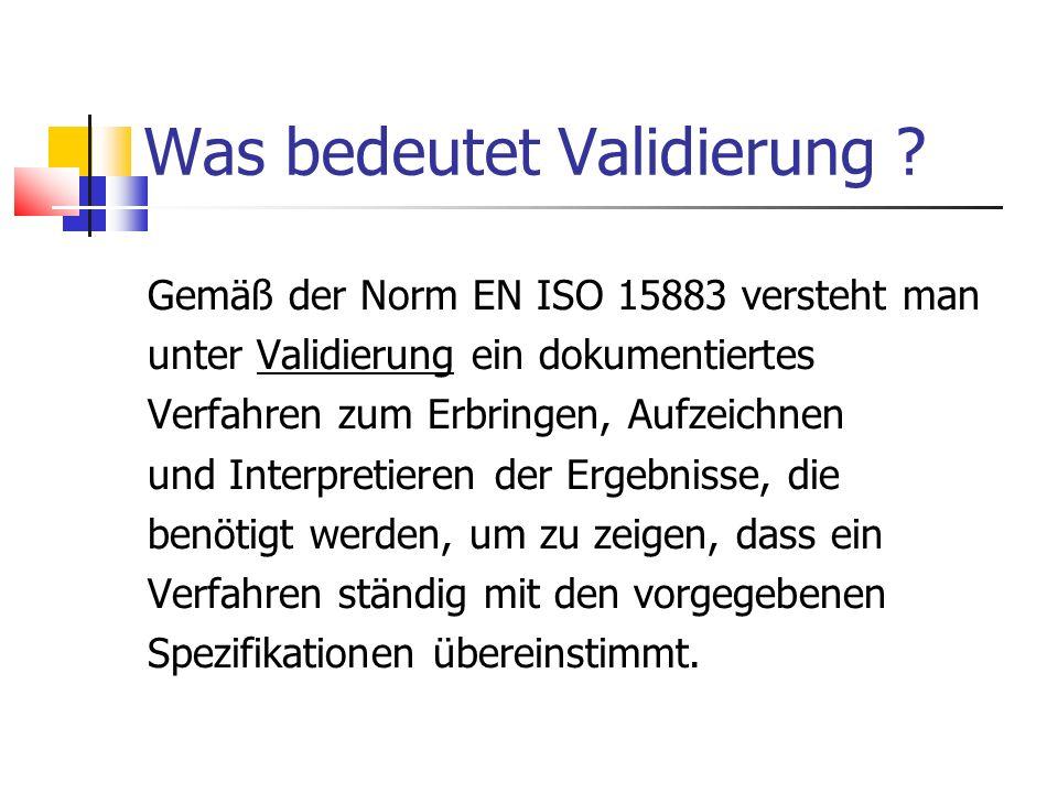 Was bedeutet Validierung ? Gemäß der Norm EN ISO 15883 versteht man unter Validierung ein dokumentiertes Verfahren zum Erbringen, Aufzeichnen und Inte