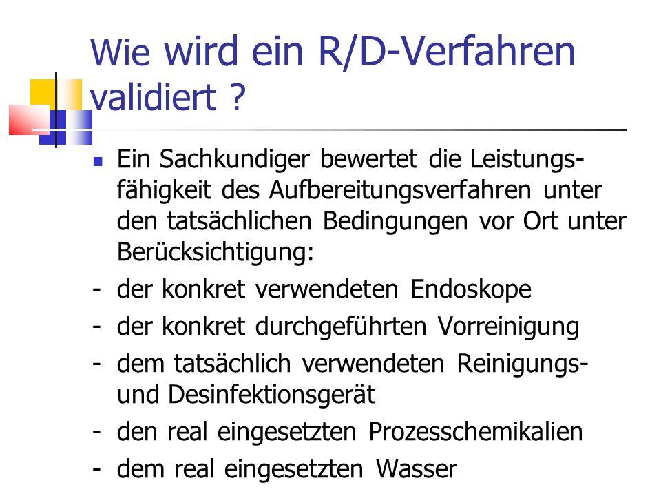 Wie wird ein R/D-Verfahren validiert ? Ein Sachkundiger bewertet die Leistungs- fähigkeit des Aufbereitungsverfahren unter den tatsächlichen Bedingung