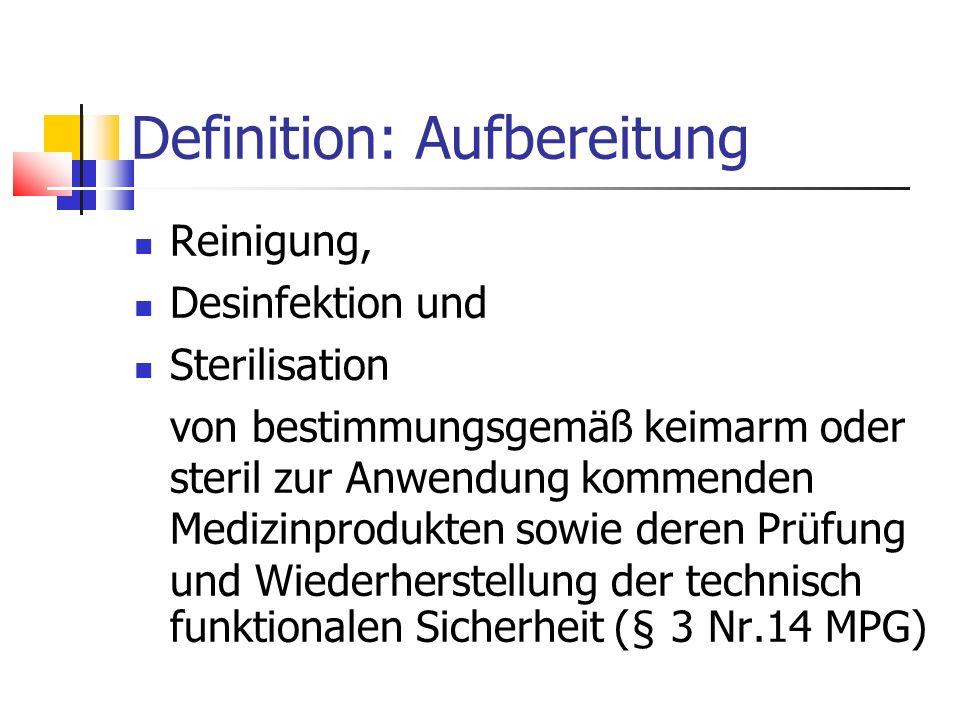 Definition: Aufbereitung Reinigung, Desinfektion und Sterilisation von bestimmungsgemäß keimarm oder steril zur Anwendung kommenden Medizinprodukten s
