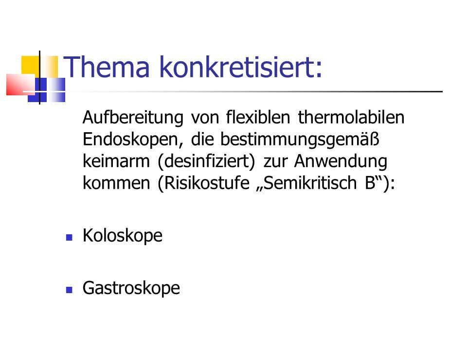 Thema konkretisiert: Aufbereitung von flexiblen thermolabilen Endoskopen, die bestimmungsgemäß keimarm (desinfiziert) zur Anwendung kommen (Risikostuf
