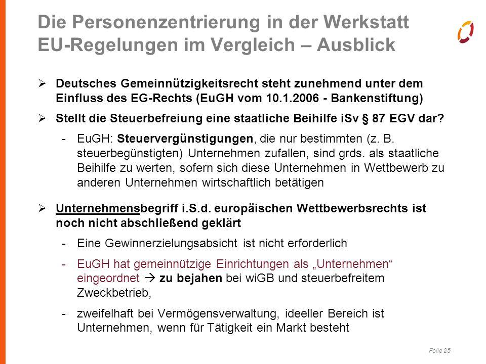 Folie 25  Deutsches Gemeinnützigkeitsrecht steht zunehmend unter dem Einfluss des EG-Rechts (EuGH vom 10.1.2006 - Bankenstiftung)  Stellt die Steuerbefreiung eine staatliche Beihilfe iSv § 87 EGV dar.