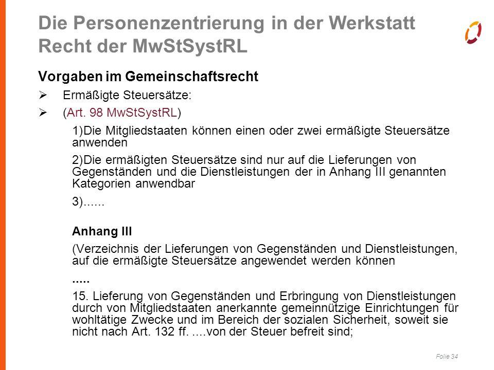 Folie 34 Vorgaben im Gemeinschaftsrecht  Ermäßigte Steuersätze:  (Art.