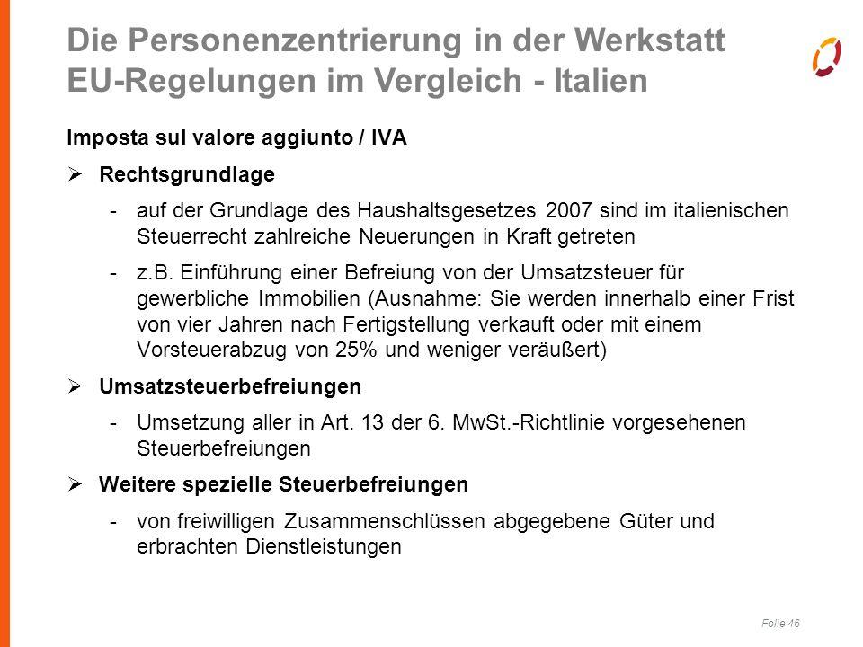 Folie 46 Imposta sul valore aggiunto / IVA  Rechtsgrundlage -auf der Grundlage des Haushaltsgesetzes 2007 sind im italienischen Steuerrecht zahlreiche Neuerungen in Kraft getreten -z.B.
