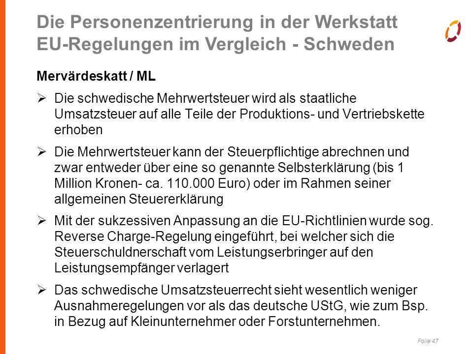 Folie 47 Mervärdeskatt / ML  Die schwedische Mehrwertsteuer wird als staatliche Umsatzsteuer auf alle Teile der Produktions- und Vertriebskette erhoben  Die Mehrwertsteuer kann der Steuerpflichtige abrechnen und zwar entweder über eine so genannte Selbsterklärung (bis 1 Million Kronen- ca.