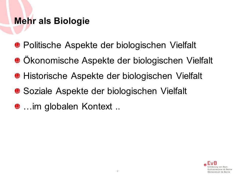 Mehr als Biologie Politische Aspekte der biologischen Vielfalt Ökonomische Aspekte der biologischen Vielfalt Historische Aspekte der biologischen Vielfalt Soziale Aspekte der biologischen Vielfalt …im globalen Kontext..
