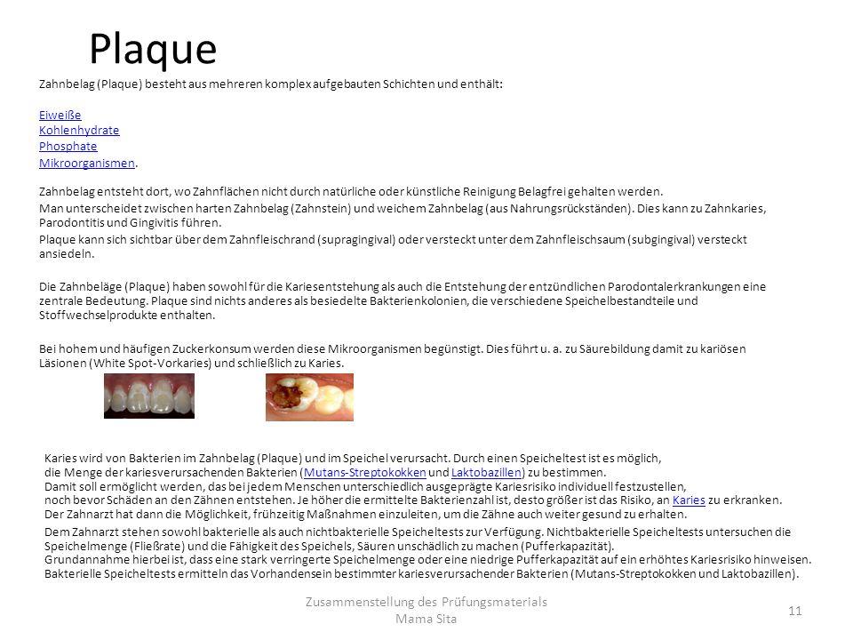 Plaque Zahnbelag (Plaque) besteht aus mehreren komplex aufgebauten Schichten und enthält: Eiweiße Kohlenhydrate Phosphate MikroorganismenMikroorganism