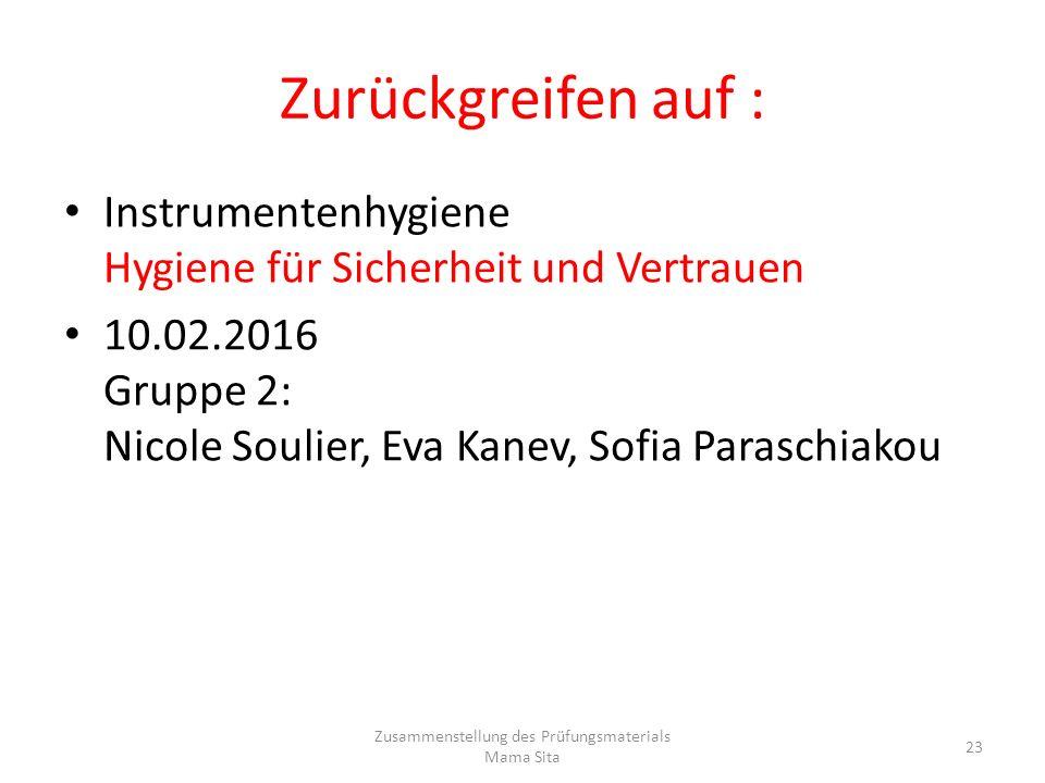 Zurückgreifen auf : Instrumentenhygiene Hygiene für Sicherheit und Vertrauen 10.02.2016 Gruppe 2: Nicole Soulier, Eva Kanev, Sofia Paraschiakou Zusamm