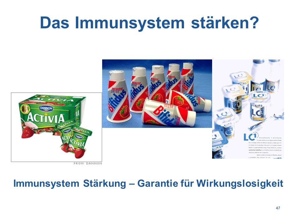 47 Das Immunsystem stärken Immunsystem Stärkung – Garantie für Wirkungslosigkeit