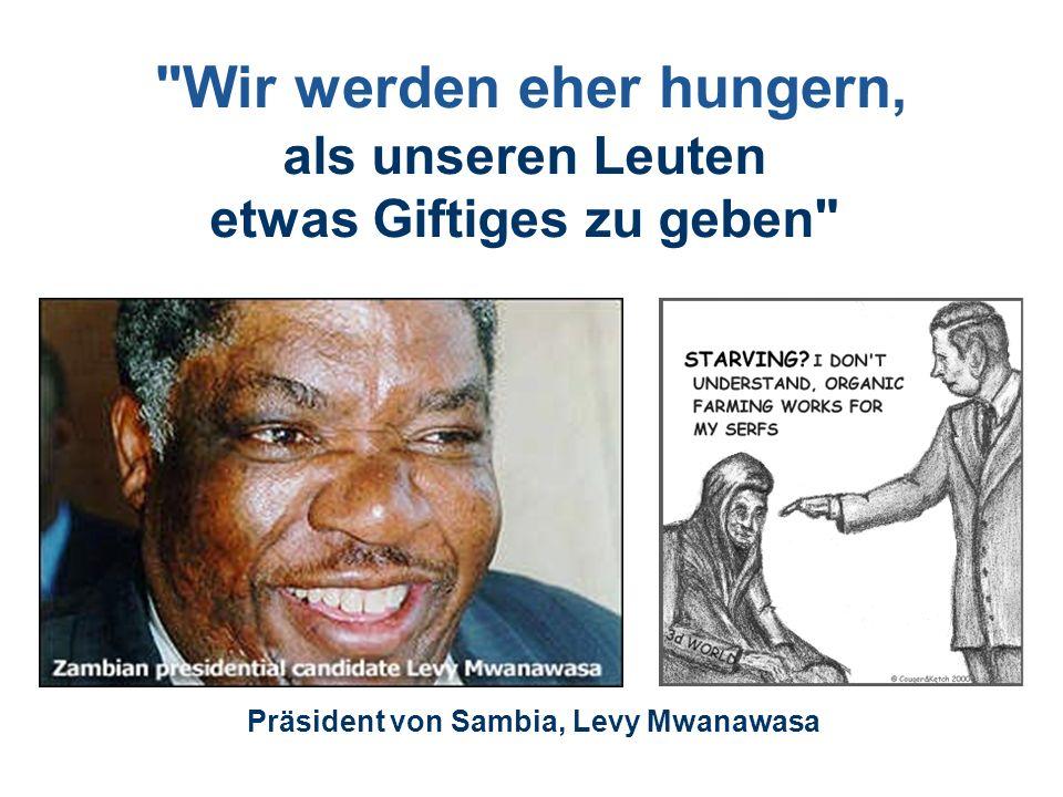 Wir werden eher hungern, als unseren Leuten etwas Giftiges zu geben Präsident von Sambia, Levy Mwanawasa