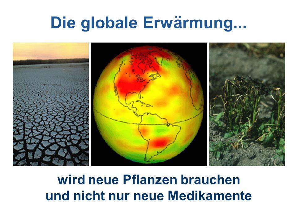 wird neue Pflanzen brauchen und nicht nur neue Medikamente Die globale Erwärmung...