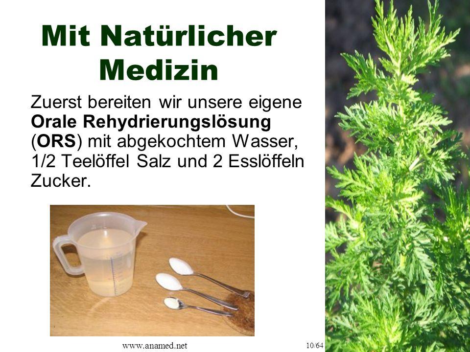 www.anamed.net 10/64 Mit Natürlicher Medizin Zuerst bereiten wir unsere eigene Orale Rehydrierungslösung (ORS) mit abgekochtem Wasser, 1/2 Teelöffel Salz und 2 Esslöffeln Zucker.