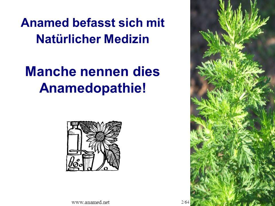 www.anamed.net 2/64 Anamed befasst sich mit Natürlicher Medizin Manche nennen dies Anamedopathie!