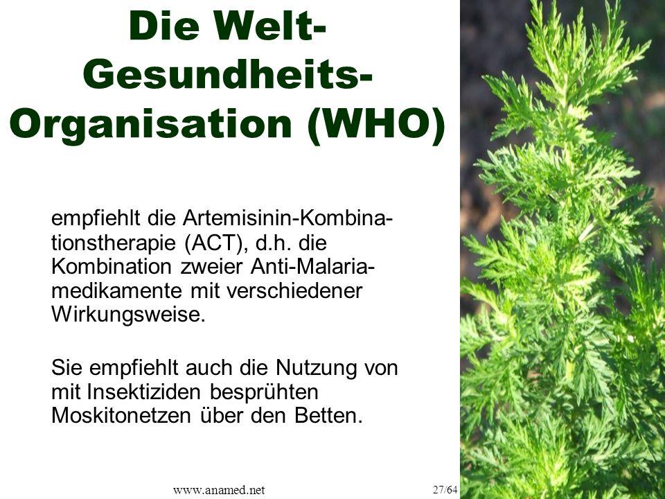 www.anamed.net 27/64 Die Welt- Gesundheits- Organisation (WHO) empfiehlt die Artemisinin-Kombina- tionstherapie (ACT), d.h.