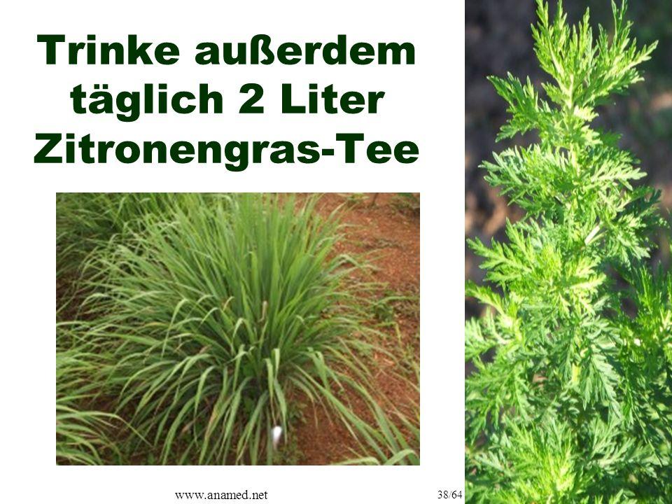 www.anamed.net 38/64 Trinke außerdem täglich 2 Liter Zitronengras-Tee