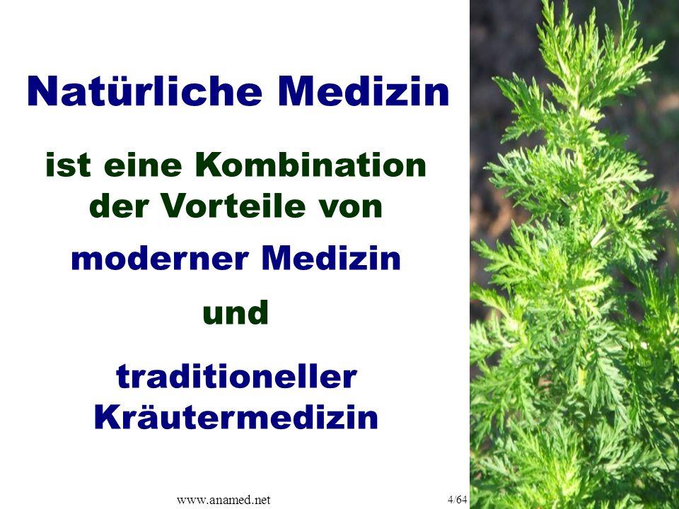 www.anamed.net 4/64 Natürliche Medizin ist eine Kombination der Vorteile von moderner Medizin und traditioneller Kräutermedizin