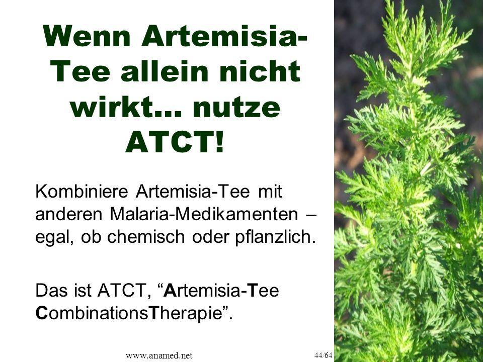 www.anamed.net 44/64 Wenn Artemisia- Tee allein nicht wirkt… nutze ATCT.