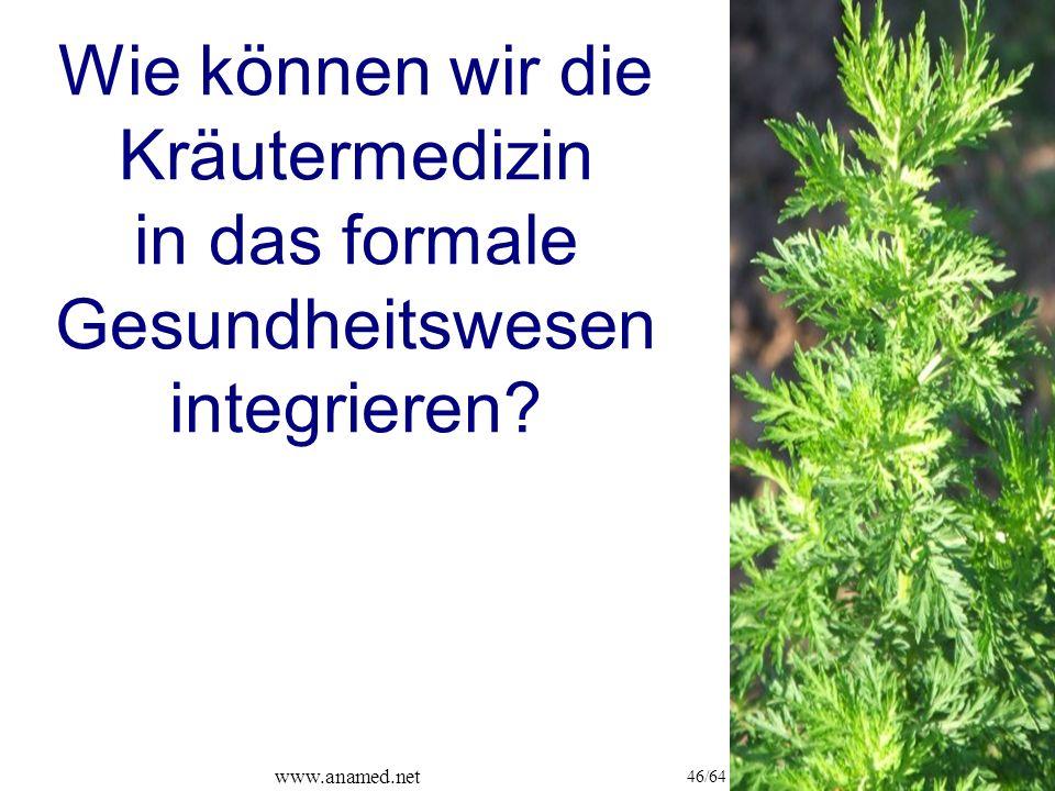 www.anamed.net 46/64 Wie können wir die Kräutermedizin in das formale Gesundheitswesen integrieren
