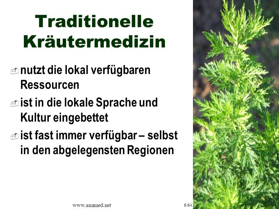 www.anamed.net 6/64 Traditionelle Kräutermedizin  nutzt die lokal verfügbaren Ressourcen  ist in die lokale Sprache und Kultur eingebettet  ist fast immer verfügbar – selbst in den abgelegensten Regionen