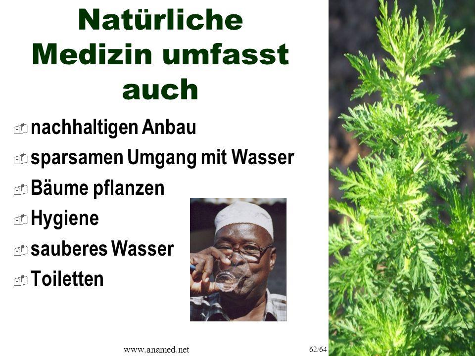 www.anamed.net 62/64 Natürliche Medizin umfasst auch  nachhaltigen Anbau  sparsamen Umgang mit Wasser  Bäume pflanzen  Hygiene  sauberes Wasser  Toiletten