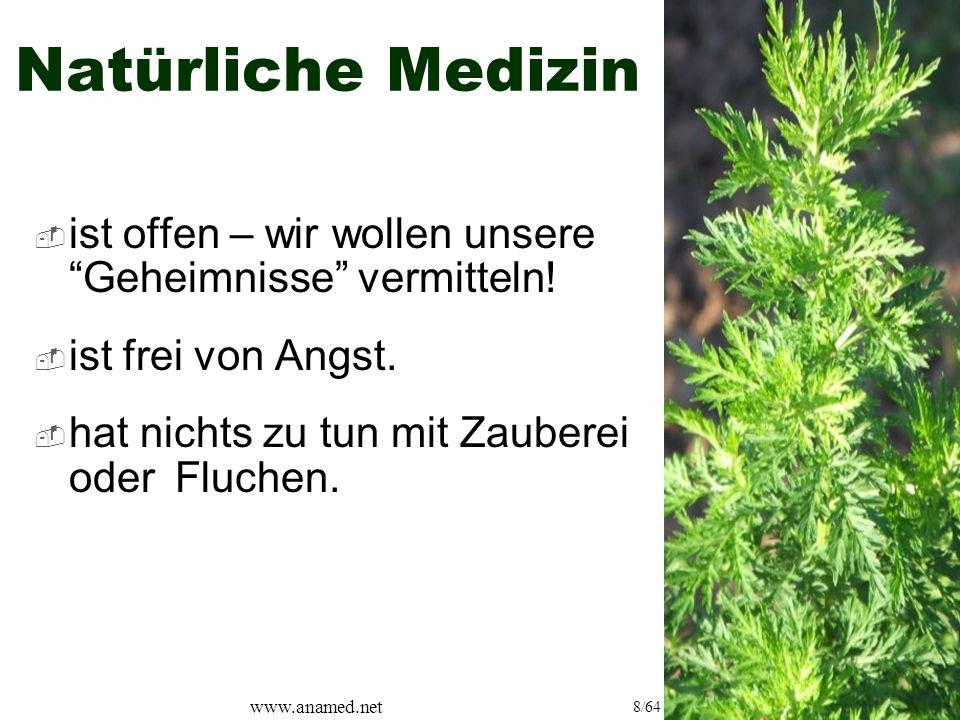 www.anamed.net 8/64 Natürliche Medizin  ist offen – wir wollen unsere Geheimnisse vermitteln.