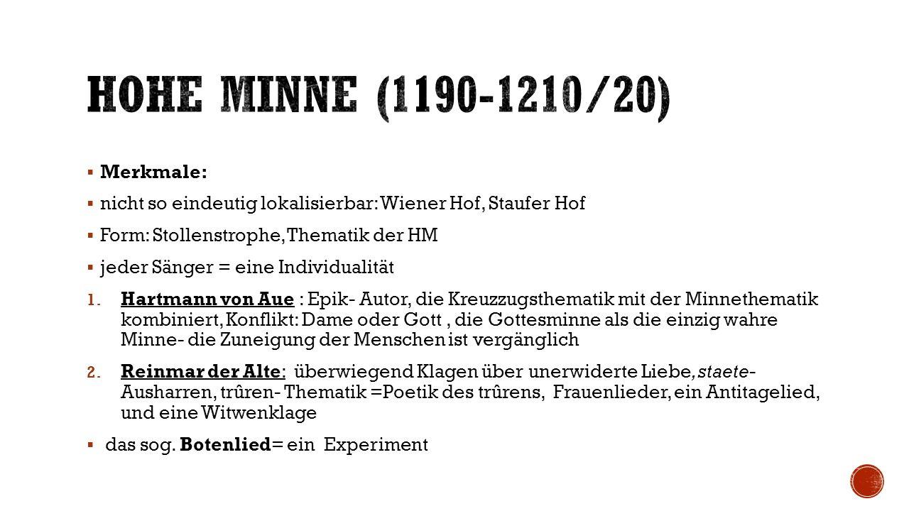  Merkmale:  nicht so eindeutig lokalisierbar: Wiener Hof, Staufer Hof  Form: Stollenstrophe, Thematik der HM  jeder Sänger = eine Individualität 1.