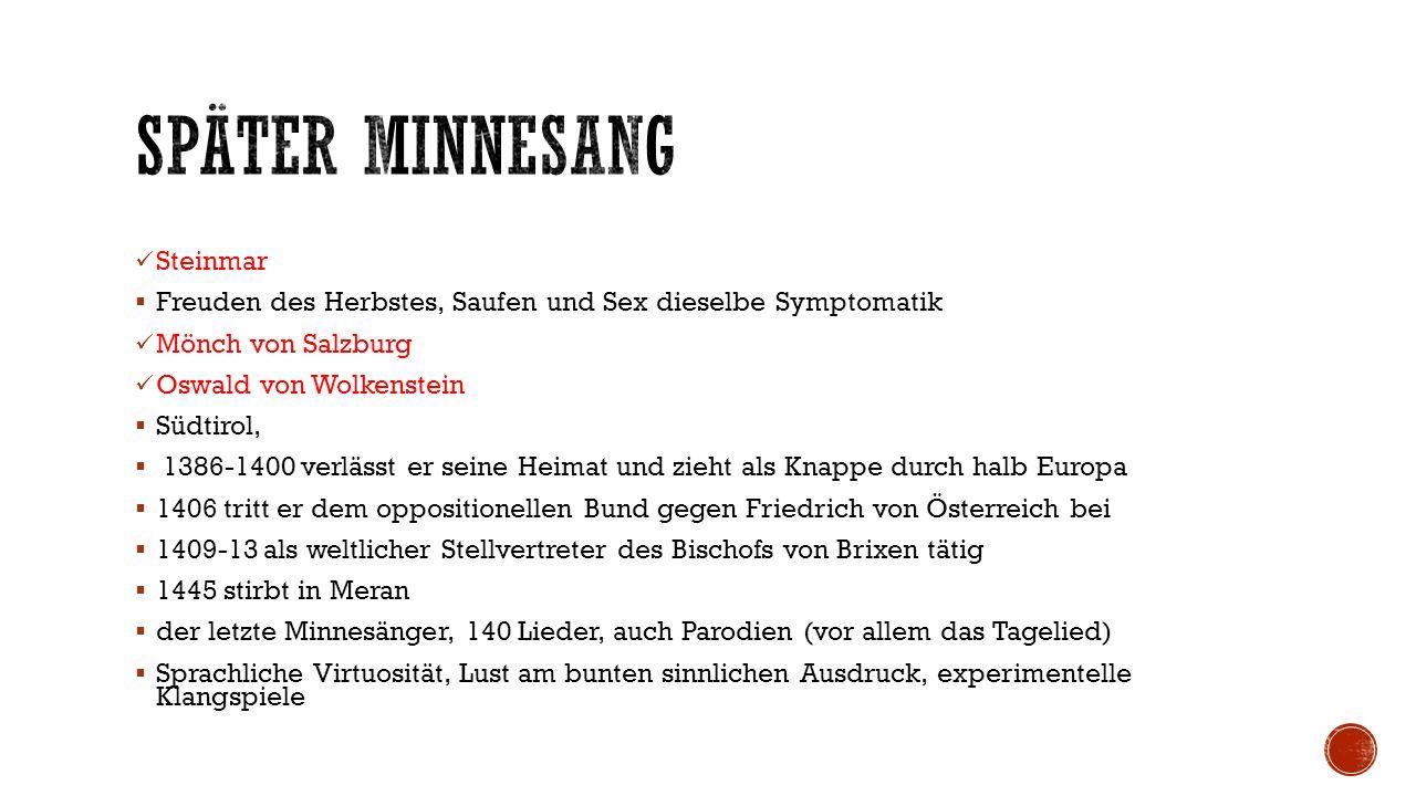 Steinmar  Freuden des Herbstes, Saufen und Sex dieselbe Symptomatik Mönch von Salzburg Oswald von Wolkenstein  Südtirol,  1386-1400 verlässt er sei