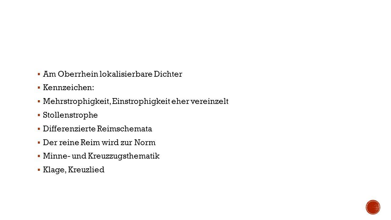  Am Oberrhein lokalisierbare Dichter  Kennzeichen:  Mehrstrophigkeit, Einstrophigkeit eher vereinzelt  Stollenstrophe  Differenzierte Reimschemat