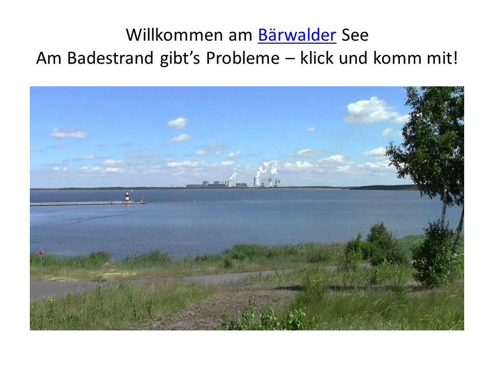 Willkommen am Bärwalder See Am Badestrand gibt's Probleme – klick und komm mit!Bärwalder