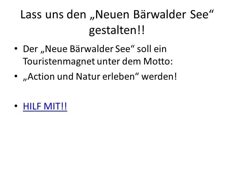 """Lass uns den """"Neuen Bärwalder See"""" gestalten!! Der """"Neue Bärwalder See"""" soll ein Touristenmagnet unter dem Motto: """"Action und Natur erleben"""" werden! H"""