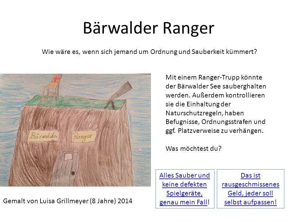 Bärwalder Ranger Gemalt von Luisa Grillmeyer (8 Jahre) 2014 Wie wäre es, wenn sich jemand um Ordnung und Sauberkeit kümmert? Mit einem Ranger-Trupp kö