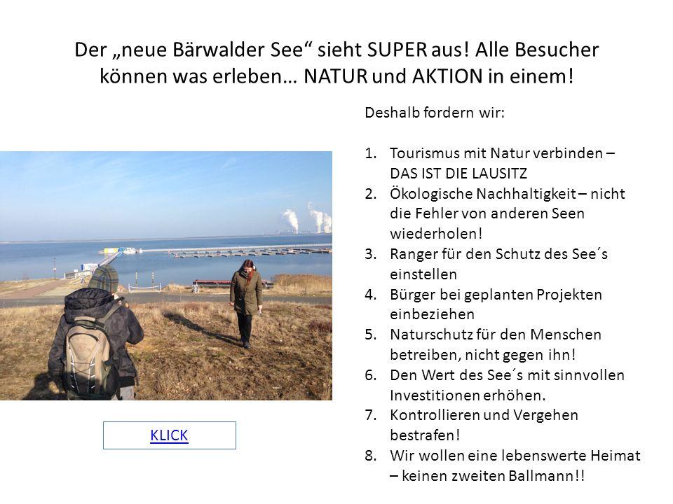 """Der """"neue Bärwalder See"""" sieht SUPER aus! Alle Besucher können was erleben… NATUR und AKTION in einem! Deshalb fordern wir: 1.Tourismus mit Natur verb"""