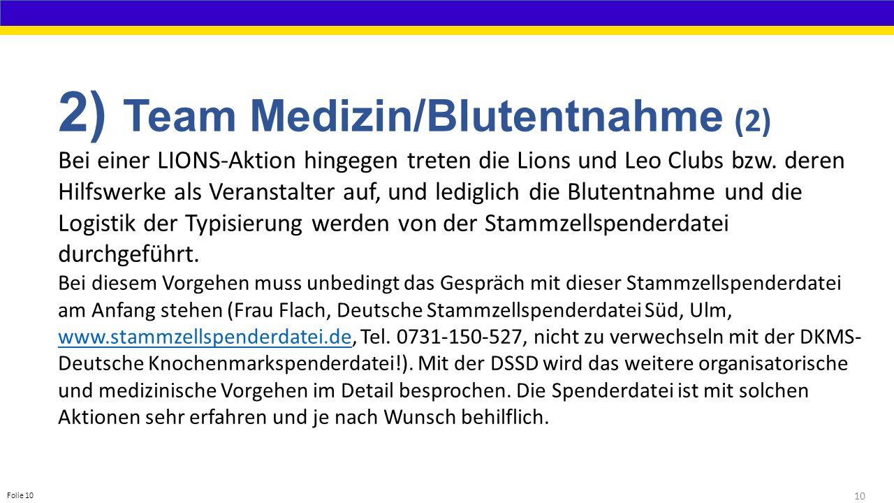 10 Folie 10 2) Team Medizin/Blutentnahme (2) Bei einer LIONS-Aktion hingegen treten die Lions und Leo Clubs bzw.