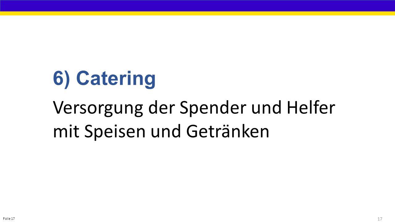 17 Folie 17 6) Catering Versorgung der Spender und Helfer mit Speisen und Getränken