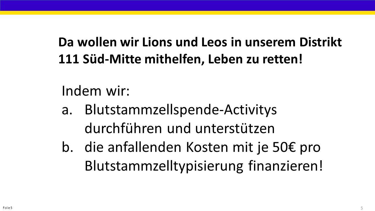5 Folie 5 Da wollen wir Lions und Leos in unserem Distrikt 111 Süd-Mitte mithelfen, Leben zu retten.